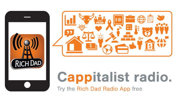 Robert Kiyosaki's Rich Dad Radio App is now available.  Check it out!